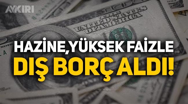 Hazine, yüksek faizle 2.2 milyar dolar dış borç aldı!