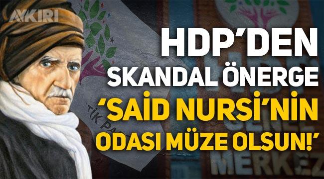 """HDP'den skandal önerge: """"Said Nursi'nin kaldığı oda müzeye çevrilsin!"""""""