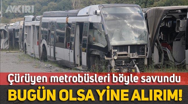 İBB'nin AKP döneminde alınan ve çürüyen metrobüsleri böyle savundu: Bugün olsa yine alırım