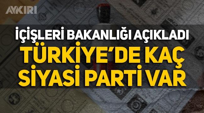 İçişleri Bakanlığı açıkladı: Türkiye'de kaç siyasi parti var?