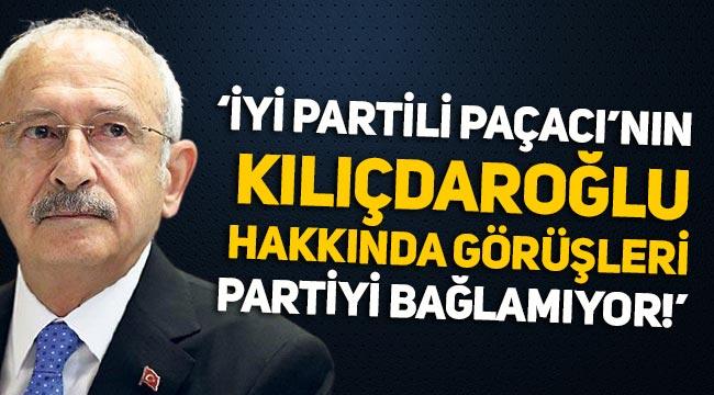 """İYİ Parti'den Paçacı açıklaması: """"Kemal Kılıçdaroğlu hakkında görüşleri partiyi bağlamıyor!"""""""