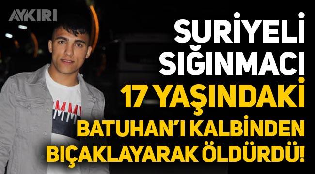 İzmir Torbalı'da Suriyeli sığınmacı, 17 yaşındaki Batuhan Barlak'ı kalbinden bıçaklayarak öldürdü!