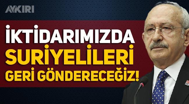 Kemal Kılıçdaroğlu: İktidarımızda Suriyelileri geri göndereceğiz!