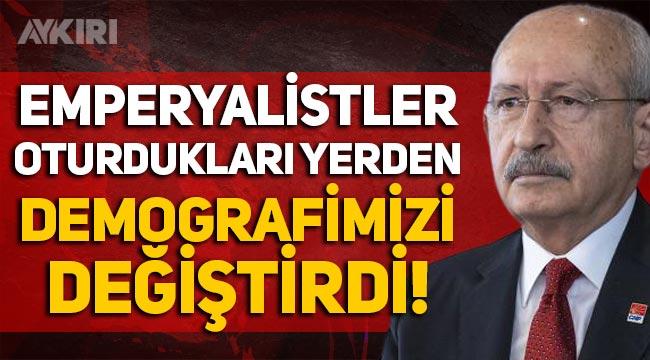 """Kemal Kılıçdaroğlu: """"Emperyalistler oturdukları yerden demografimizi değiştirdi!"""""""
