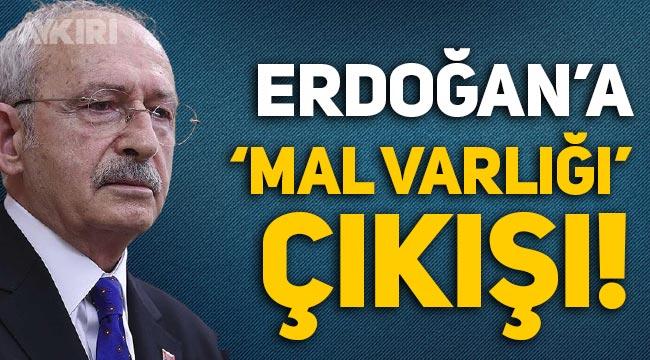 Kemal Kılıçdaroğlu'ndan Erdoğan'a 'mal varlığı' çıkışı!