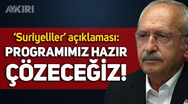 """Kemal Kılıçdaroğlu'ndan Suriyeli açıklaması: """"Programımız hazır, çözeceğiz!"""""""