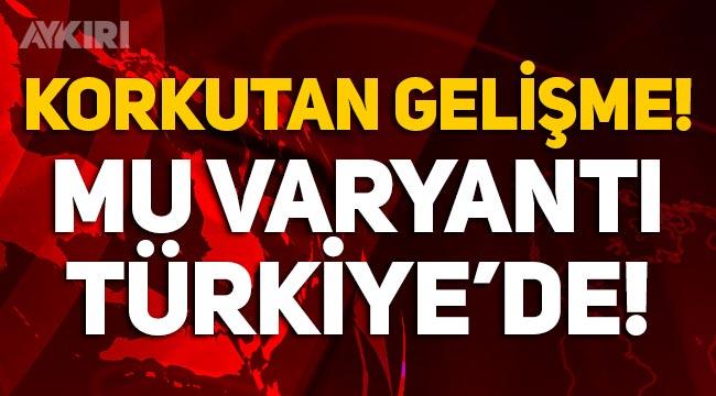 Korkutan gelişme: Mu varyantı Türkiye'de de tespit edildi! Mu varyantı nedir?
