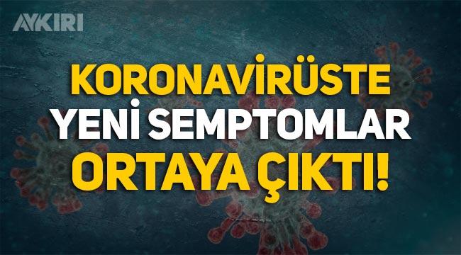 Koronavirüs semptomları neler? Koronavirüsün yeni semptomları ortaya çıktı!