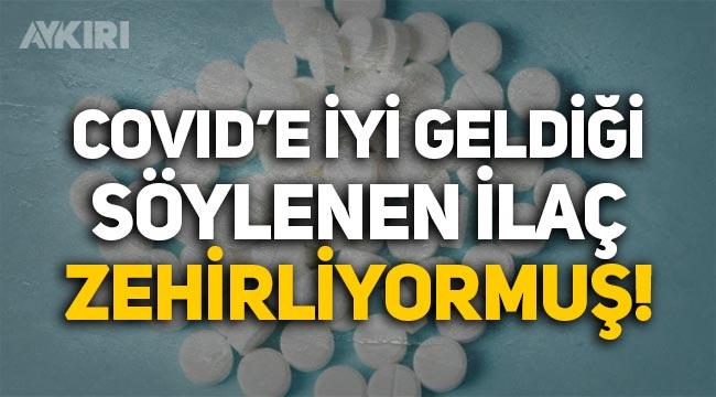Koronavirüse iyi geldiği söylenen ilacın zehirlediği ortaya çıktı!