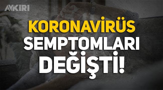 Koronavirüsün yeni semptomları! Covid semptomları değişti!