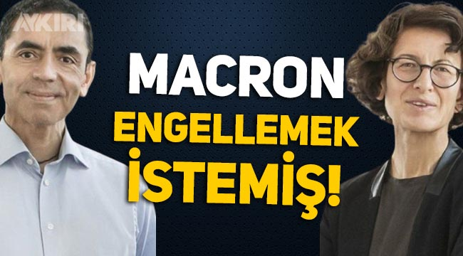 Macron ve Avrupa Birliği, Uğur Şahin ile Özlem Türeci'yi Biontech aşısı için engellemek istemiş!