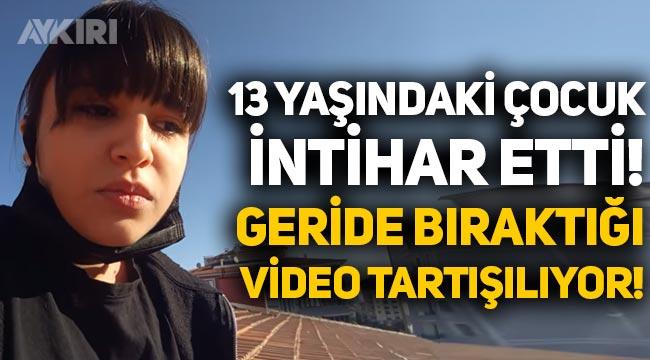 İntihar eden 13 yaşındaki Melisa, ölümünden dakikalar önce bu videoyu çekmiş!