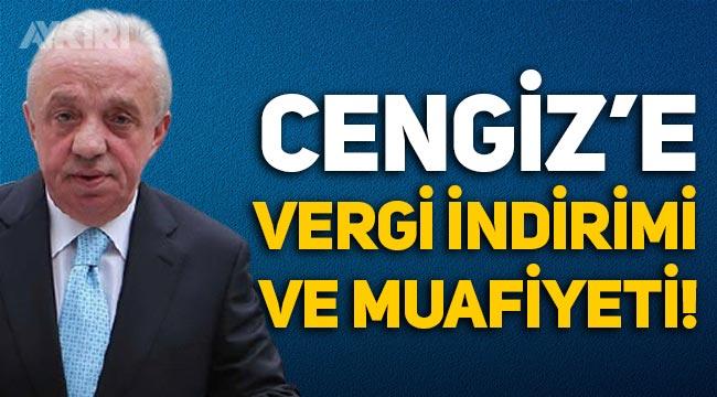 Mehmet Cengiz'in şirketine vergi indirimi ve muafiyeti geldi!