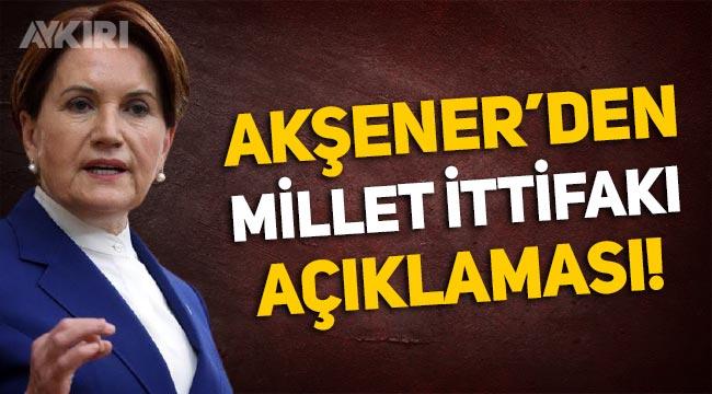 Meral Akşener'den 'Millet İttifakı' açıklaması