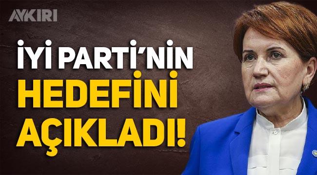 Meral Akşener, İYİ Parti'nin hedefini açıkladı