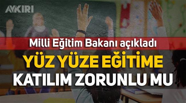 Milli Eğitim Bakanı açıkladı: Yüz yüze eğitime katılım zorunlu mu?