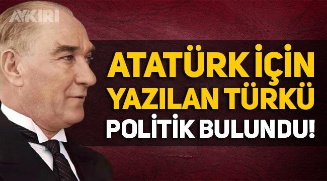 """Mustafa Kemal Atatürk için yazılan """"Sarı saçlım, mavi gözlüm"""" türküsü, siyasi bulundu!"""