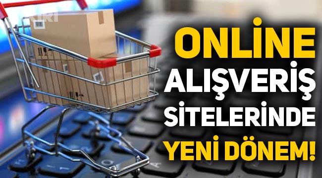 Online alışveriş siteleri için yeni dönem!