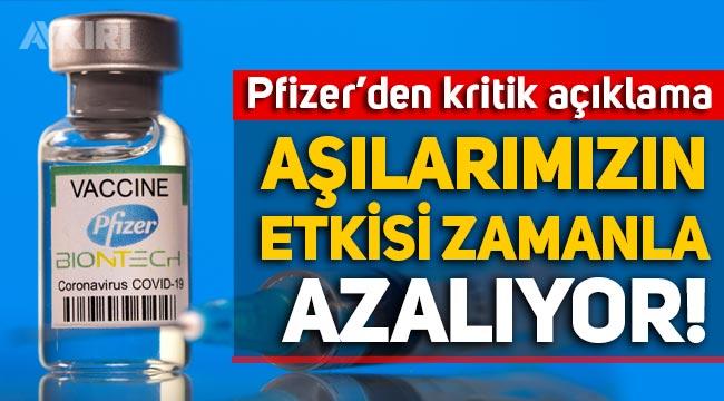 """Pfizer'den kritik açıklama: """"Aşılarımızın etkisi zamanla azalıyor!"""""""