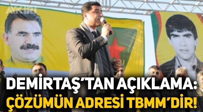 """Selahattin Demirtaş'tan açıklama: """"Çözümün adresi TBMM'dir"""""""