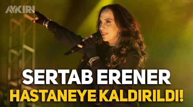 Sertab Erener'in son durumu! Sertab Erener hastaneye kaldırıldı!