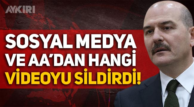 Süleyman Soylu, sosyal medya ve Anadolu Ajansı'ndan video sildirdi iddiası!