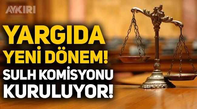 Sulh komisyonu nedir? Yargıda yeni dönem: Sulh komisyonları kuruluyor!