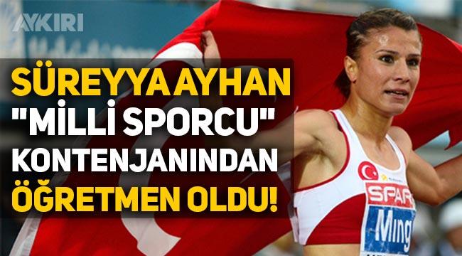 """Süreyya Ayhan """"Milli sporcu"""" kontenjanından öğretmen oldu!"""