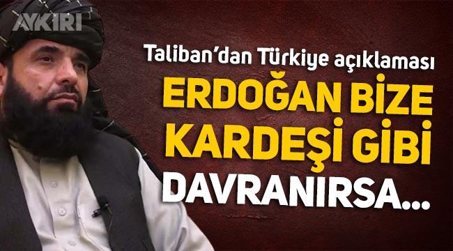 Taliban Sözcüsünden Türkiye açıklaması: Erdoğan bize kardeşi gibi davranırsa...