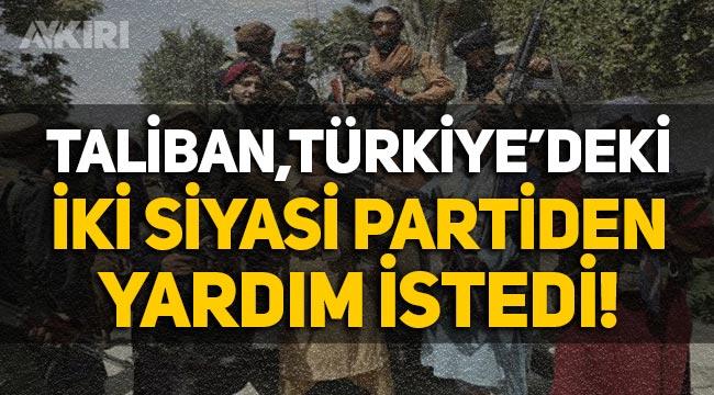 Taliban, Türkiye'deki iki siyasi partiden yardım istedi!