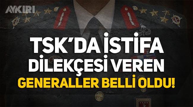 TSK'da istifa dilekçesi veren 3 general belli oldu!