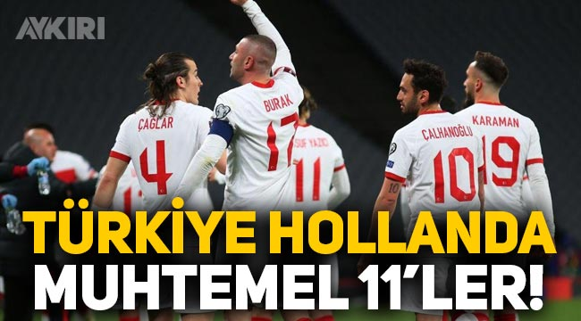 Türkiye Hollanda maçı muhtemel 11'ler! Hollanda Türkiye maçı saat kaçta, hangi kanalda? Milli takımın maçı hangi kanalda
