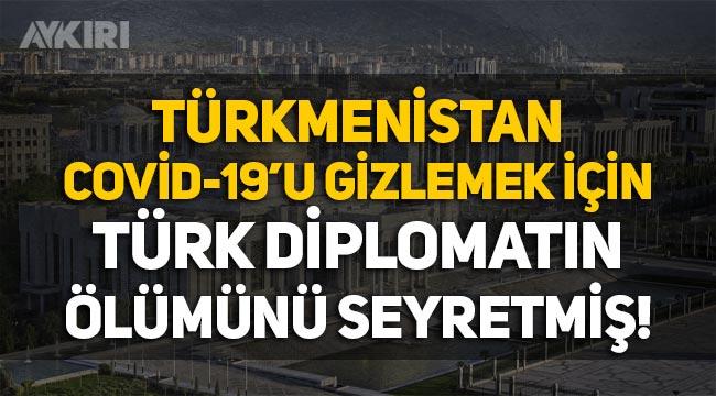 Türkmenistan, Covid-19'u gizlemek için Türk diplomatın ölümünü seyretmiş!
