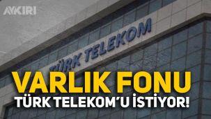 Varlık Fonu, Türk Telekom'u istiyor