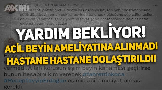 Yardım bekliyor: Kayseri'de acil beyin ameliyatına alınmadı, hastane hastane dolaştırıldı!
