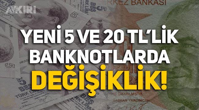 Yeni tedavüle giren 5 TL ve 20 TL'lik banknotlarda değişiklik!