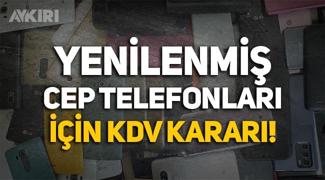 Yenilenmiş cep telefonlarında KDV oranı yüzde 1'e indirildi