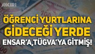 Yüz milyonlarca lira öğrenci yurtlarına gideceği yerde Ensar'a, TÜGVA'ya gitmiş!