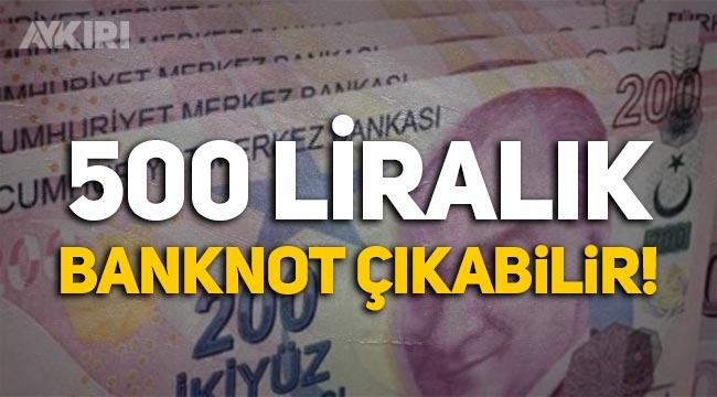 '500 liralık banknot gündeme gelebilir!'