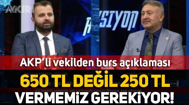"""AKP'li Hacı Özkan: """"Öğrencilere 650 lira değil 250 lira burs vermemiz gerekiyor"""""""
