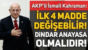 AKP'li İsmail Kahraman: Dindar bir anayasa olmalı, ilk 4 madde anayasaya konmamalı!