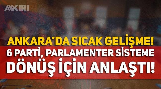 Ankara'da 6 parti parlamenter sisteme dönüş konusunda el sıkıştı!