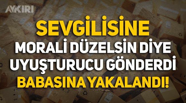 Ankara'dan Antalya'ya sevgilisinin morali düzelsin diye uyuşturucu gönderen genç tutuklandı!