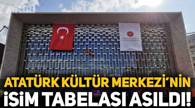 Atatürk Kültür Merkezi'nin ismi değişti mi? AKM'nin yeni tabelası asıldı