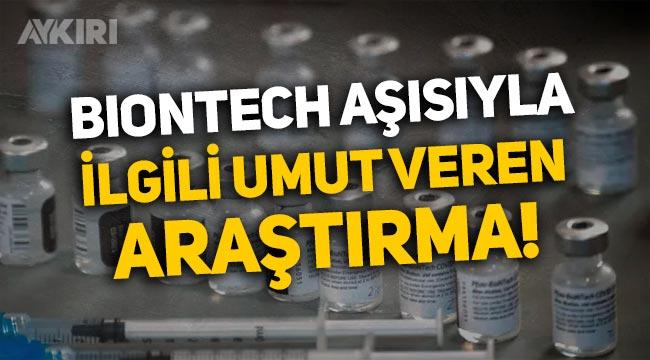 Biontech aşısıyla ilgili Yunanistan'dan umut veren araştırma!