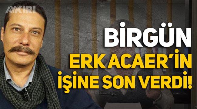 BirGün, Erk Acaer'in işine son verdi