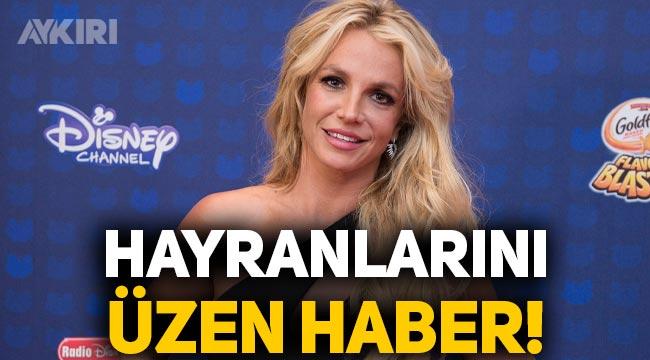 Britney Spears'tan hayranlarını üzen haber!