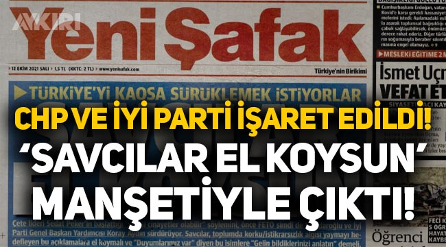 """CHP ve İYİ Parti işaret edildi, Yeni Şafak """"Savcılar el koysun"""" manşetiyle çıktı"""