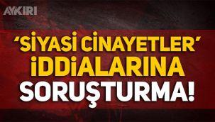 CHP ve İYİ Parti'nin 'Siyasi cinayetler' iddiasına soruşturma!