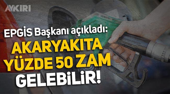EPGİS Başkanı Fesih Aktaş: Akaryakıt fiyatlarına yüzde 50 zam gelebilir!
